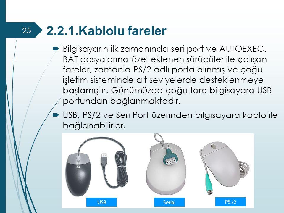 2.2.1.Kablolu fareler  Bilgisayarın ilk zamanında seri port ve AUTOEXEC. BAT dosyalarına özel eklenen sürücüler ile çalışan fareler, zamanla PS/2 adl