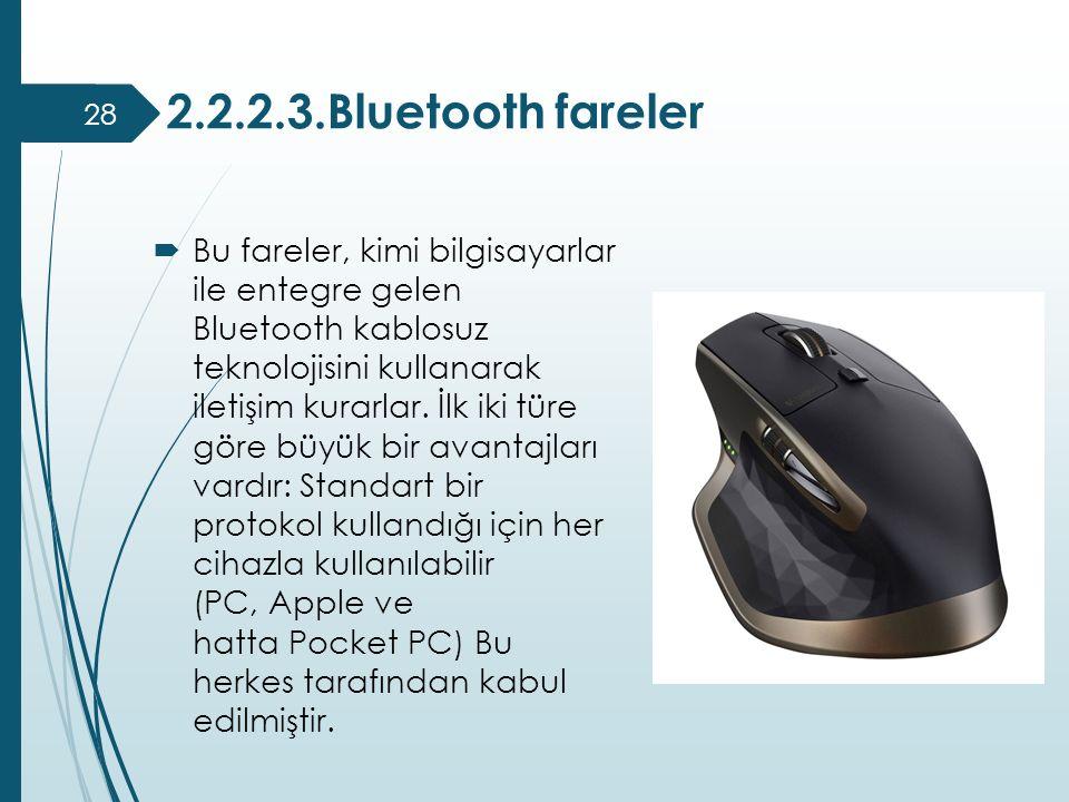 2.2.2.3.Bluetooth fareler  Bu fareler, kimi bilgisayarlar ile entegre gelen Bluetooth kablosuz teknolojisini kullanarak iletişim kurarlar. İlk iki tü