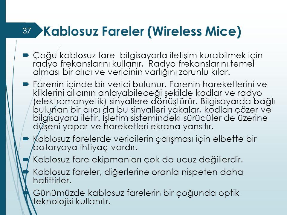 Kablosuz Fareler (Wireless Mice)  Çoğu kablosuz fare bilgisayarla iletişim kurabilmek için radyo frekanslarını kullanır. Radyo frekanslarını temel al