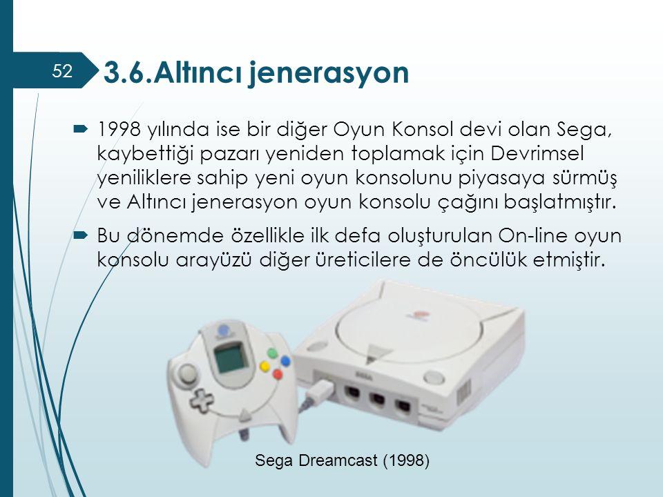 3.6.Altıncı jenerasyon 52  1998 yılında ise bir diğer Oyun Konsol devi olan Sega, kaybettiği pazarı yeniden toplamak için Devrimsel yeniliklere sahip
