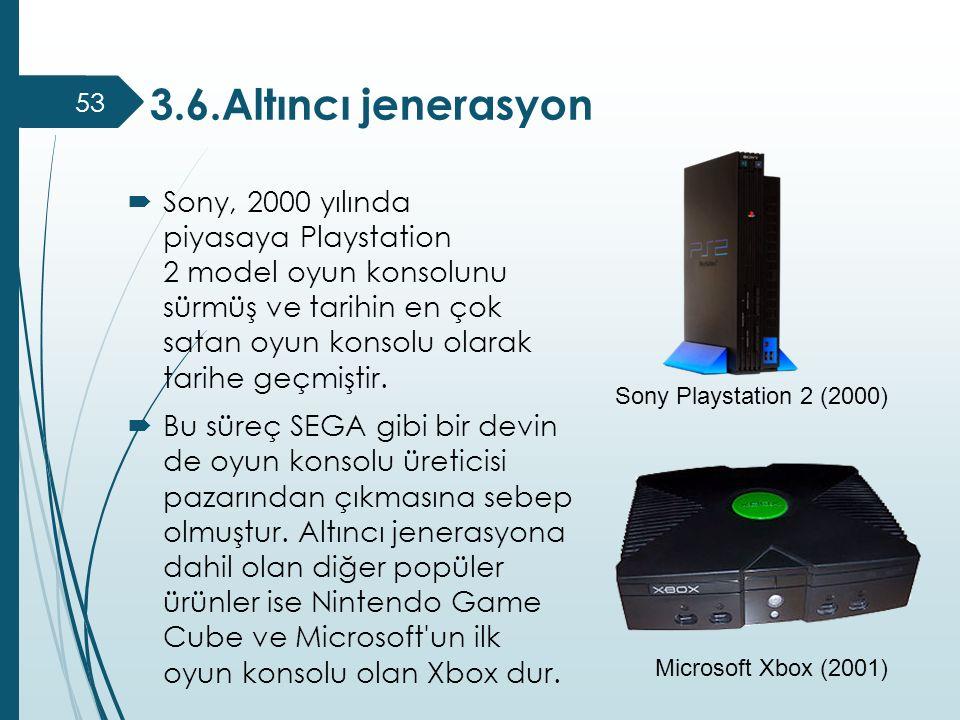 3.6.Altıncı jenerasyon 53  Sony, 2000 yılında piyasaya Playstation 2 model oyun konsolunu sürmüş ve tarihin en çok satan oyun konsolu olarak tarihe g