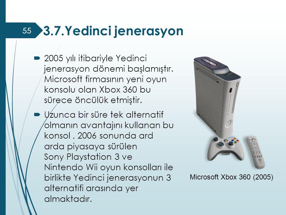  2005 yılı itibariyle Yedinci jenerasyon dönemi başlamıştır. Microsoft firmasının yeni oyun konsolu olan Xbox 360 bu sürece öncülük etmiştir.  Uzunc