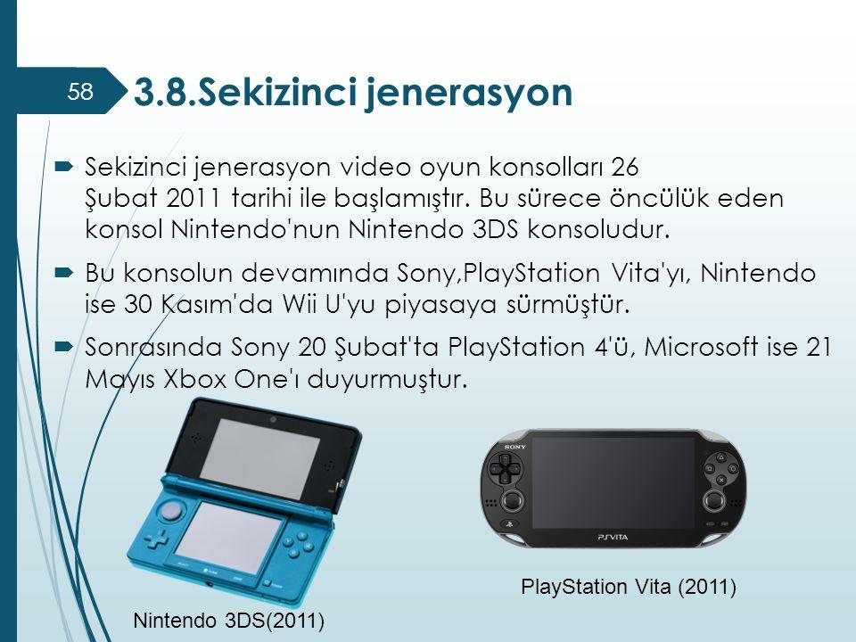  Sekizinci jenerasyon video oyun konsolları 26 Şubat 2011 tarihi ile başlamıştır. Bu sürece öncülük eden konsol Nintendo'nun Nintendo 3DS konsoludur.