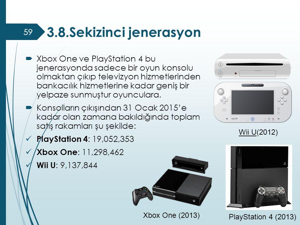3.8.Sekizinci jenerasyon 59  Xbox One ve PlayStation 4 bu jenerasyonda sadece bir oyun konsolu olmaktan çıkıp televizyon hizmetlerinden bankacılık hi