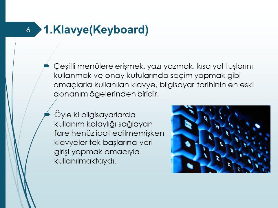 1.Klavye(Keyboard)  Öyle ki bilgisayarlarda kullanım kolaylığı sağlayan fare henüz icat edilmemişken klavyeler tek başlarına veri girişi yapmak amacı