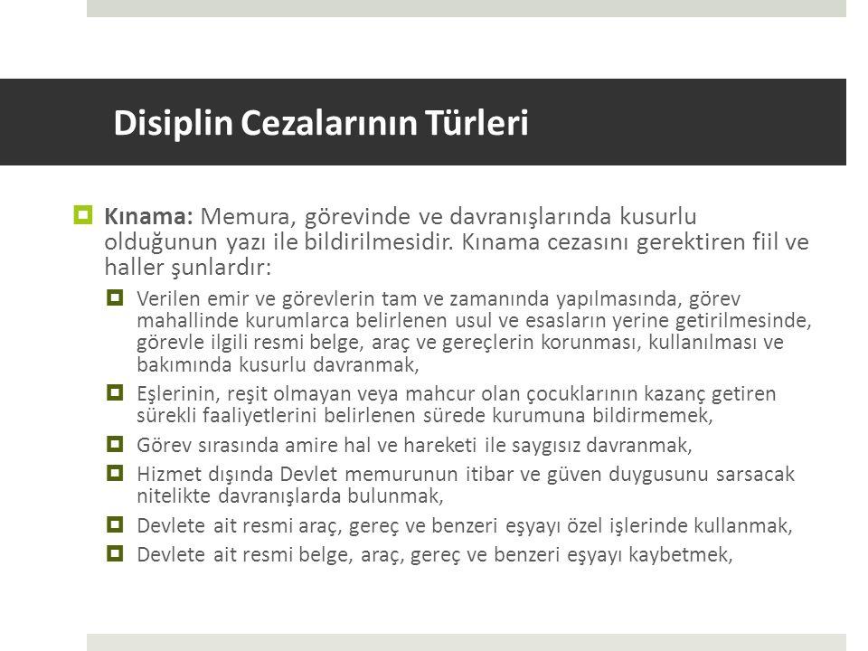 Disiplin Cezalarının Türleri  Kınama: Memura, görevinde ve davranışlarında kusurlu olduğunun yazı ile bildirilmesidir. Kınama cezasını gerektiren fii