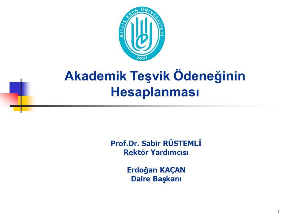 Akademik Teşvik Ödeneğinin Hesaplanması Prof.Dr. Sabir RÜSTEMLİ Rektör Yardımcısı Erdoğan KAÇAN Daire Başkanı 1