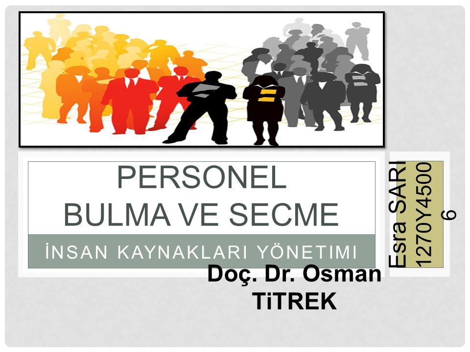 İNSAN KAYNAKLARI YÖNETIMI PERSONEL BULMA VE SECME Esra SARI 1270Y4500 6 Doç. Dr. Osman TiTREK