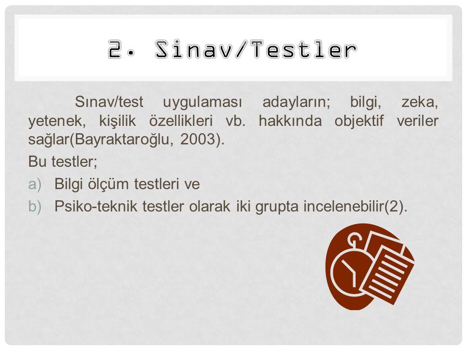 Sınav/test uygulaması adayların; bilgi, zeka, yetenek, kişilik özellikleri vb. hakkında objektif veriler sağlar(Bayraktaroğlu, 2003). Bu testler; a)Bi