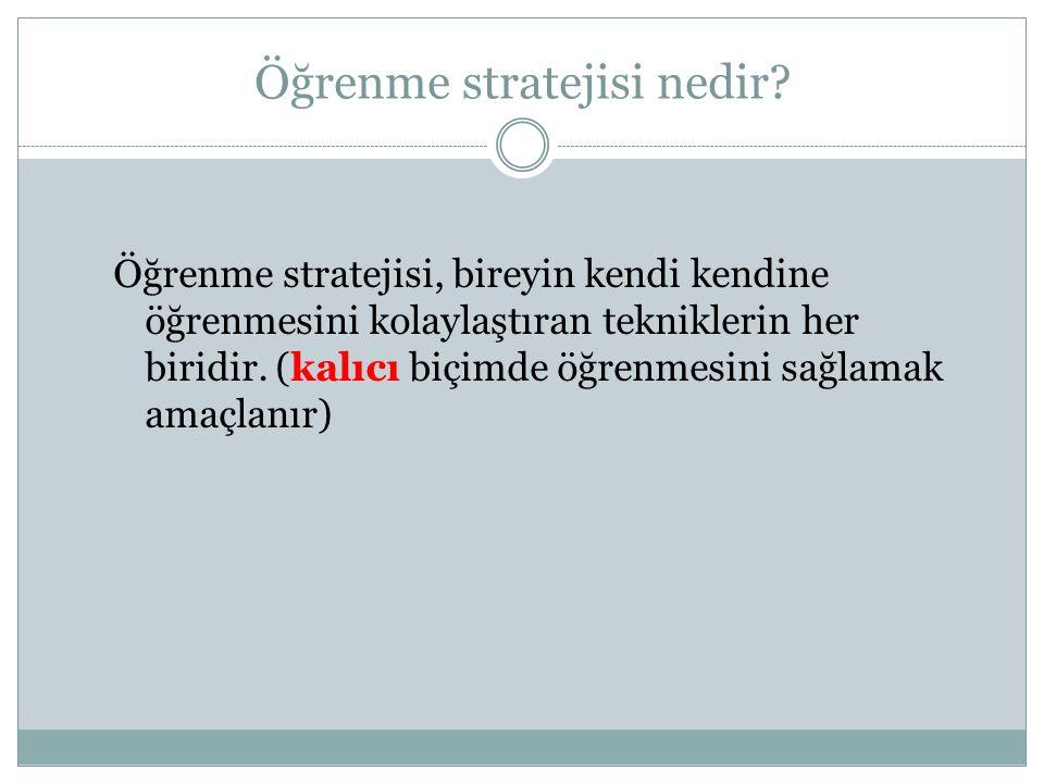 Öğrenme stratejisi nedir.