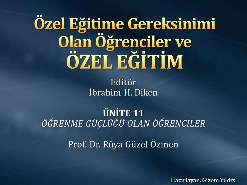 Editör İbrahim H. Diken ÜNİTE 11 ÖĞRENME GÜÇLÜĞÜ OLAN ÖĞRENCİLER Prof. Dr. Rüya Güzel Özmen Hazırlayan: Gizem Yıldız