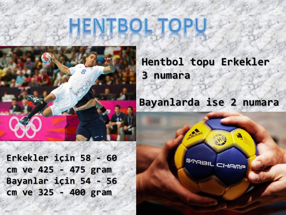 Hentbol topu Erkekler 3 numara Bayanlarda ise 2 numara Erkekler için 58 - 60 cm ve 425 - 475 gram Bayanlar için 54 - 56 cm ve 325 - 400 gram
