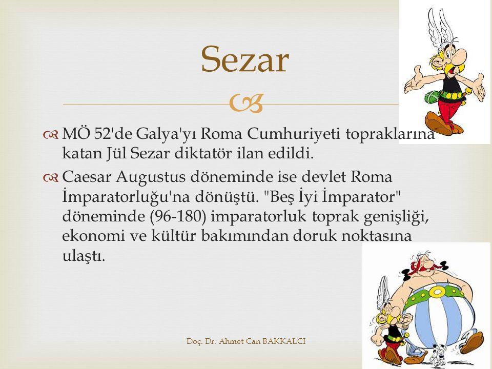   MÖ 52'de Galya'yı Roma Cumhuriyeti topraklarına katan Jül Sezar diktatör ilan edildi.  Caesar Augustus döneminde ise devlet Roma İmparatorluğu'na