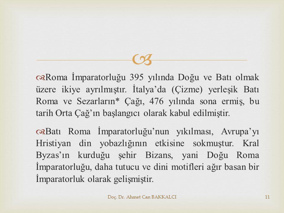   Roma İmparatorluğu 395 yılında Doğu ve Batı olmak üzere ikiye ayrılmıştır. İtalya'da (Çizme) yerleşik Batı Roma ve Sezarların* Çağı, 476 yılında s