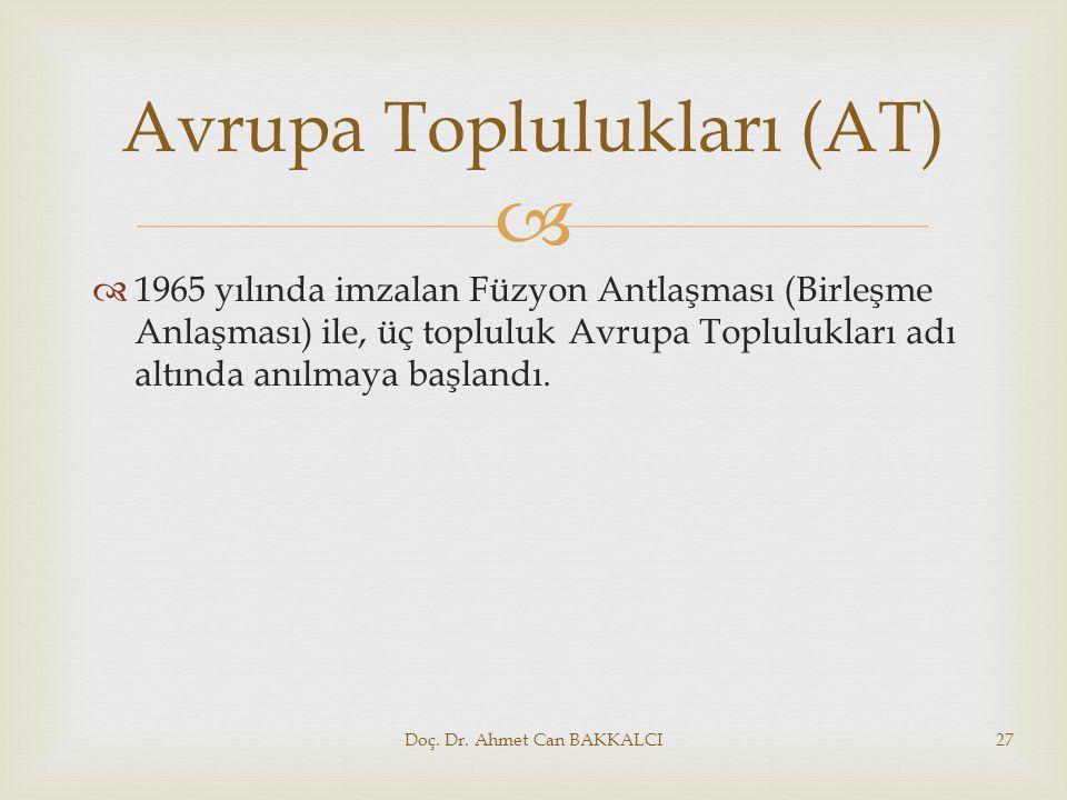   1965 yılında imzalan Füzyon Antlaşması (Birleşme Anlaşması) ile, üç topluluk Avrupa Toplulukları adı altında anılmaya başlandı. Doç. Dr. Ahmet Can