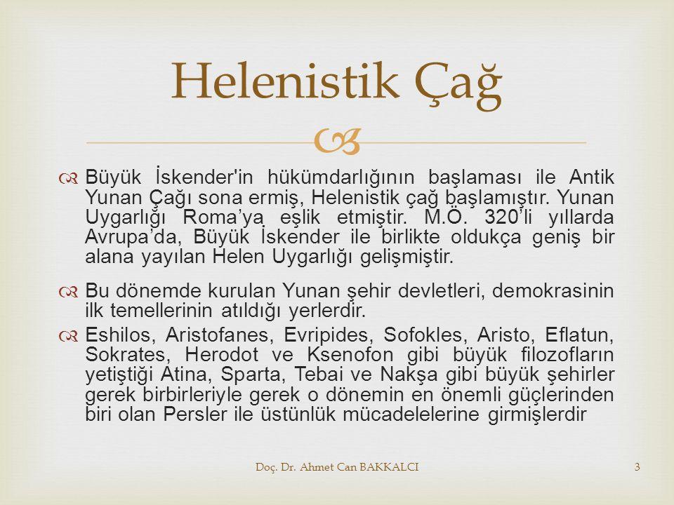   Büyük İskender'in hükümdarlığının başlaması ile Antik Yunan Çağı sona ermiş, Helenistik çağ başlamıştır. Yunan Uygarlığı Roma'ya eşlik etmiştir. M