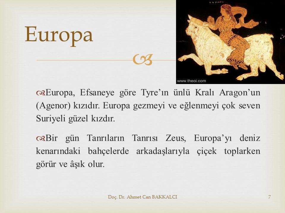   Europa, Efsaneye göre Tyre'ın ünlü Kralı Aragon'un (Agenor) kızıdır. Europa gezmeyi ve eğlenmeyi çok seven Suriyeli güzel kızdır.  Bir gün Tanrıl