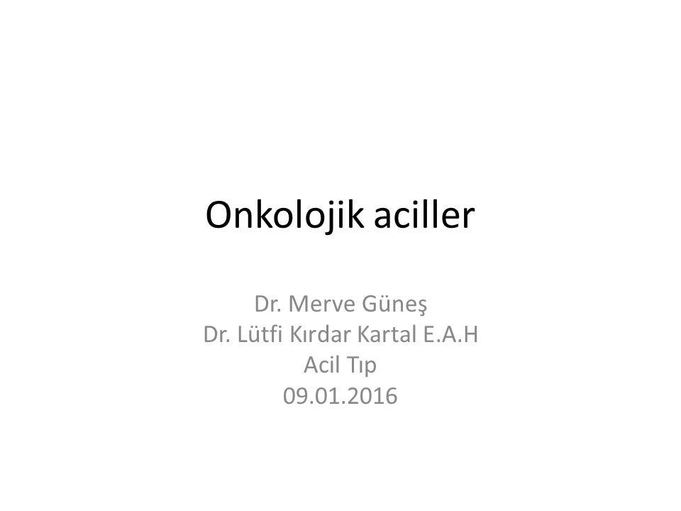 Onkolojik aciller Dr. Merve Güneş Dr. Lütfi Kırdar Kartal E.A.H Acil Tıp 09.01.2016