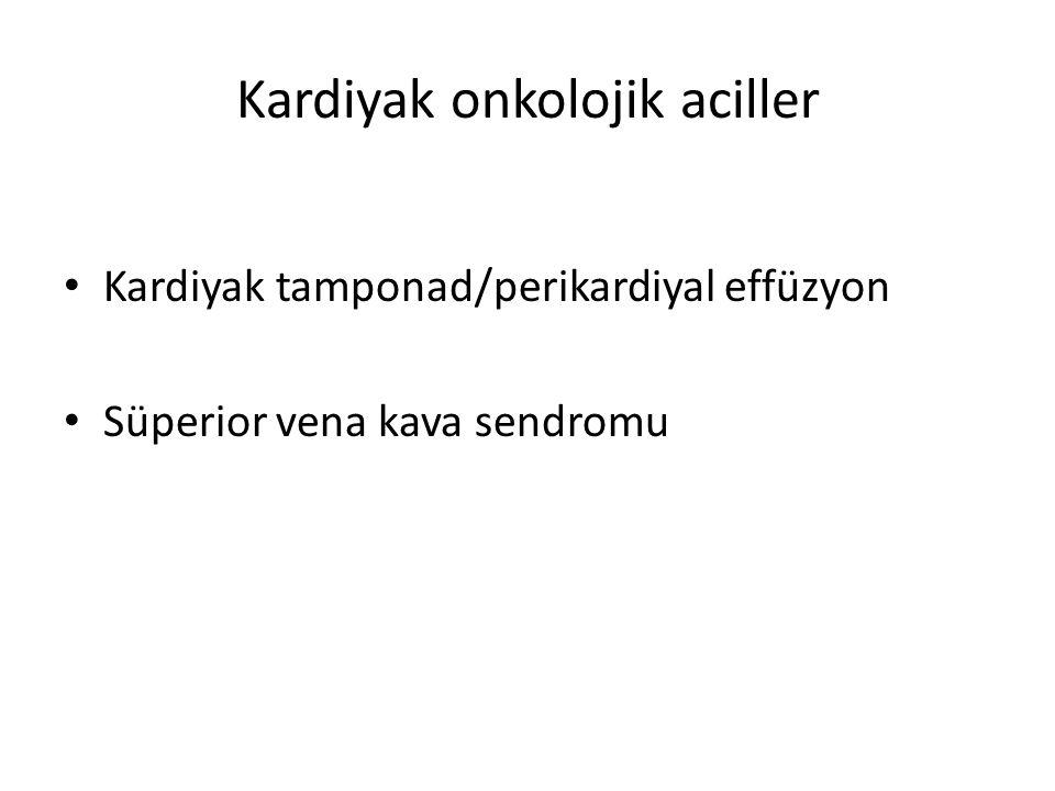 Kardiyak onkolojik aciller Kardiyak tamponad/perikardiyal effüzyon Süperior vena kava sendromu