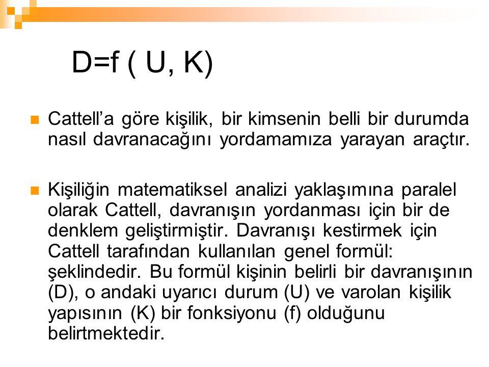 D=f ( U, K) Cattell'a göre kişilik, bir kimsenin belli bir durumda nasıl davranacağını yordamamıza yarayan araçtır. Kişiliğin matematiksel analizi yak