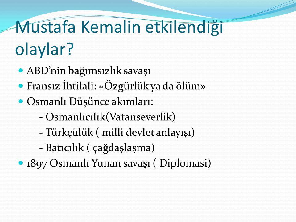 Mustafa Kemalin etkilendiği olaylar? ABD'nin bağımsızlık savaşı Fransız İhtilali: «Özgürlük ya da ölüm» Osmanlı Düşünce akımları: - Osmanlıcılık(Vatan