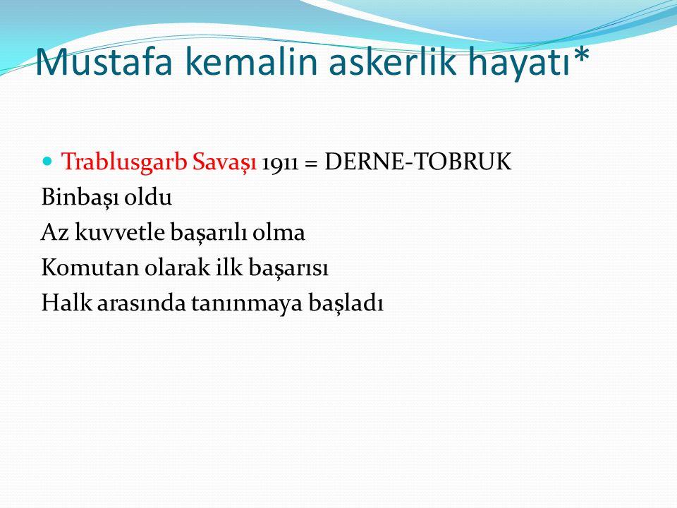 Mustafa kemalin askerlik hayatı* Trablusgarb Savaşı 1911 = DERNE-TOBRUK Binbaşı oldu Az kuvvetle başarılı olma Komutan olarak ilk başarısı Halk arasın