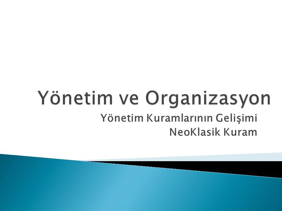 Yönetim Kuramlarının Gelişimi NeoKlasik Kuram