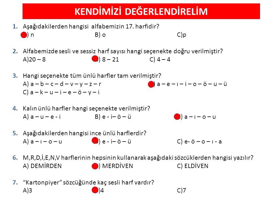 Salih Cengiz7 KENDİMİZİ DEĞERLENDİRELİM 1.Aşağıdakilerden hangisi alfabemizin 17.