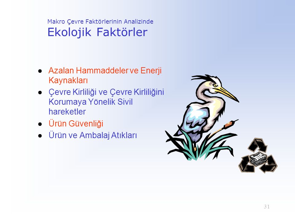 31 Makro Çevre Faktörlerinin Analizinde Ekolojik Faktörler ●Azalan Hammaddeler ve Enerji Kaynakları ●Çevre Kirliliği ve Çevre Kirliliğini Korumaya Yön