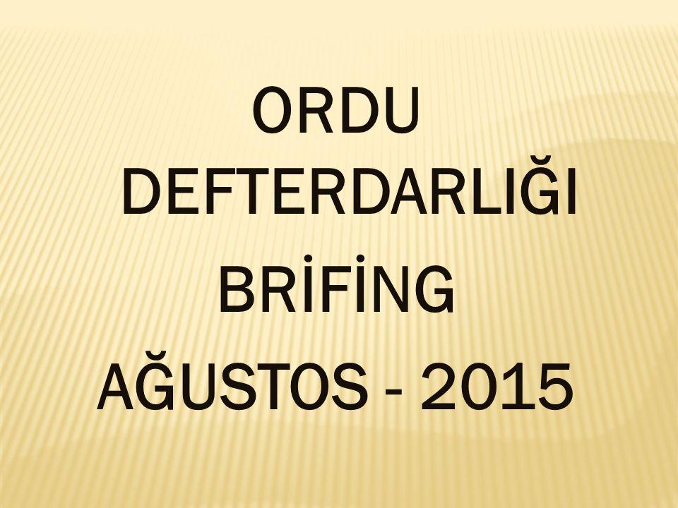 ORDU DEFTERDARLIĞI BRİFİNG AĞUSTOS - 2015