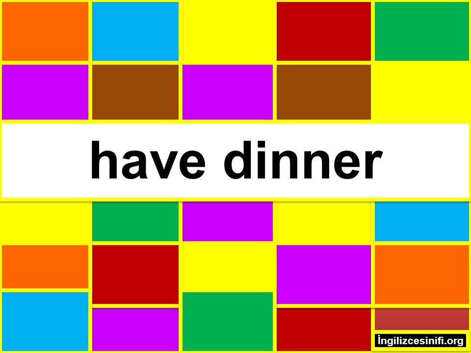 have dinner İngilizcesinifi.org