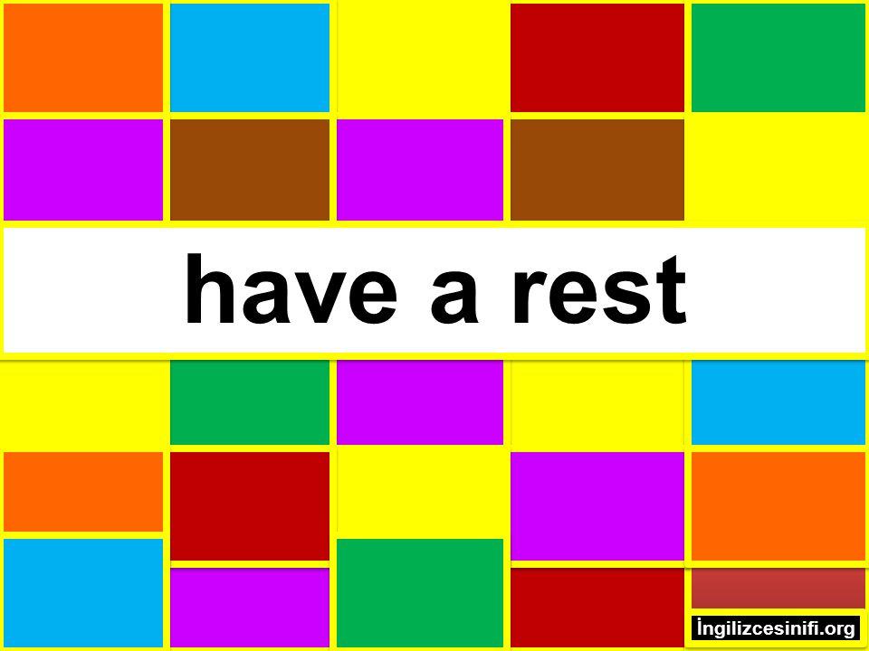 have a rest İngilizcesinifi.org