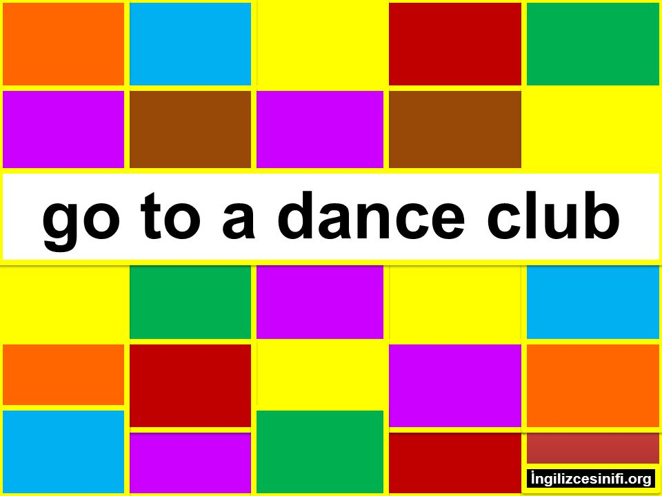 go to a dance club İngilizcesinifi.org