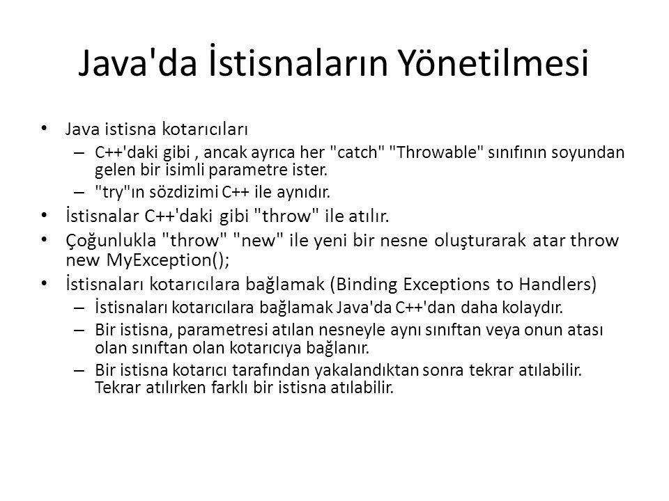 Java da İstisnaların Yönetilmesi Java istisna kotarıcıları – C++ daki gibi, ancak ayrıca her catch Throwable sınıfının soyundan gelen bir isimli parametre ister.