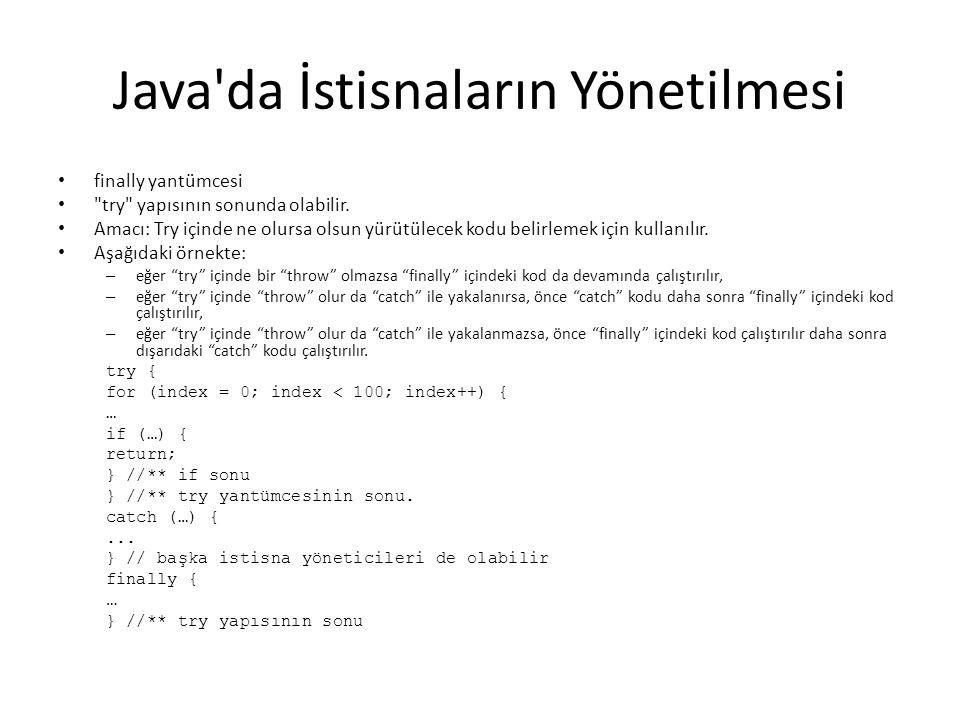 Java da İstisnaların Yönetilmesi finally yantümcesi try yapısının sonunda olabilir.