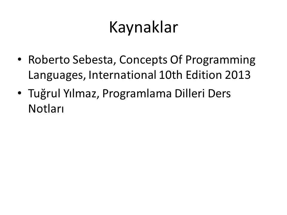 Kaynaklar Roberto Sebesta, Concepts Of Programming Languages, International 10th Edition 2013 Tuğrul Yılmaz, Programlama Dilleri Ders Notları