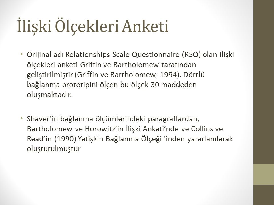 İlişki Ölçekleri Anketi Orijinal adı Relationships Scale Questionnaire (RSQ) olan ilişki ölçekleri anketi Griffin ve Bartholomew tarafından geliştiril