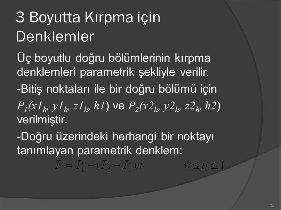 3 Boyutta Kırpma için Denklemler Üç boyutlu doğru bölümlerinin kırpma denklemleri parametrik şekliyle verilir. -Bitiş noktaları ile bir doğru bölümü i