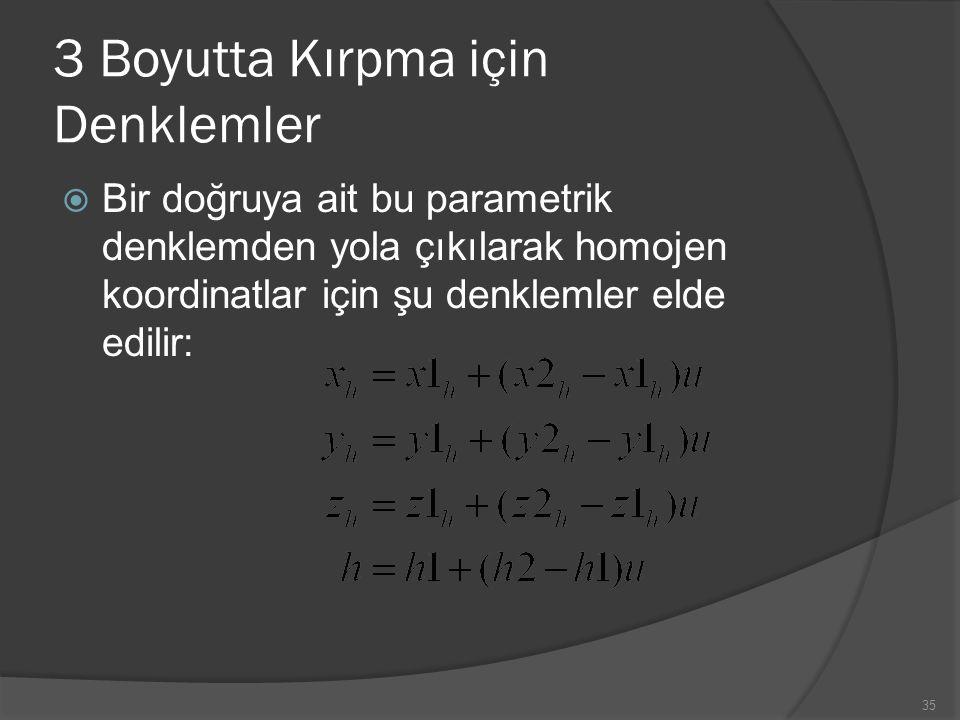 3 Boyutta Kırpma için Denklemler  Bir doğruya ait bu parametrik denklemden yola çıkılarak homojen koordinatlar için şu denklemler elde edilir: 35