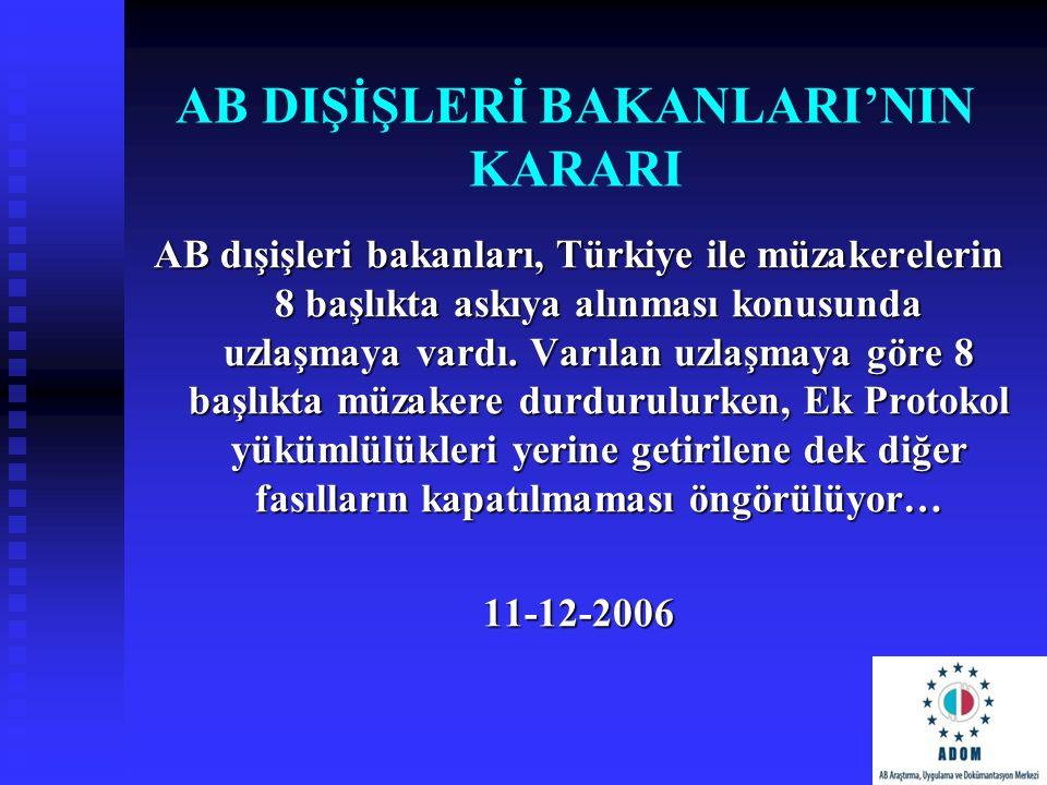 AB DIŞİŞLERİ BAKANLARI'NIN KARARI AB dışişleri bakanları, Türkiye ile müzakerelerin 8 başlıkta askıya alınması konusunda uzlaşmaya vardı. Varılan uzla