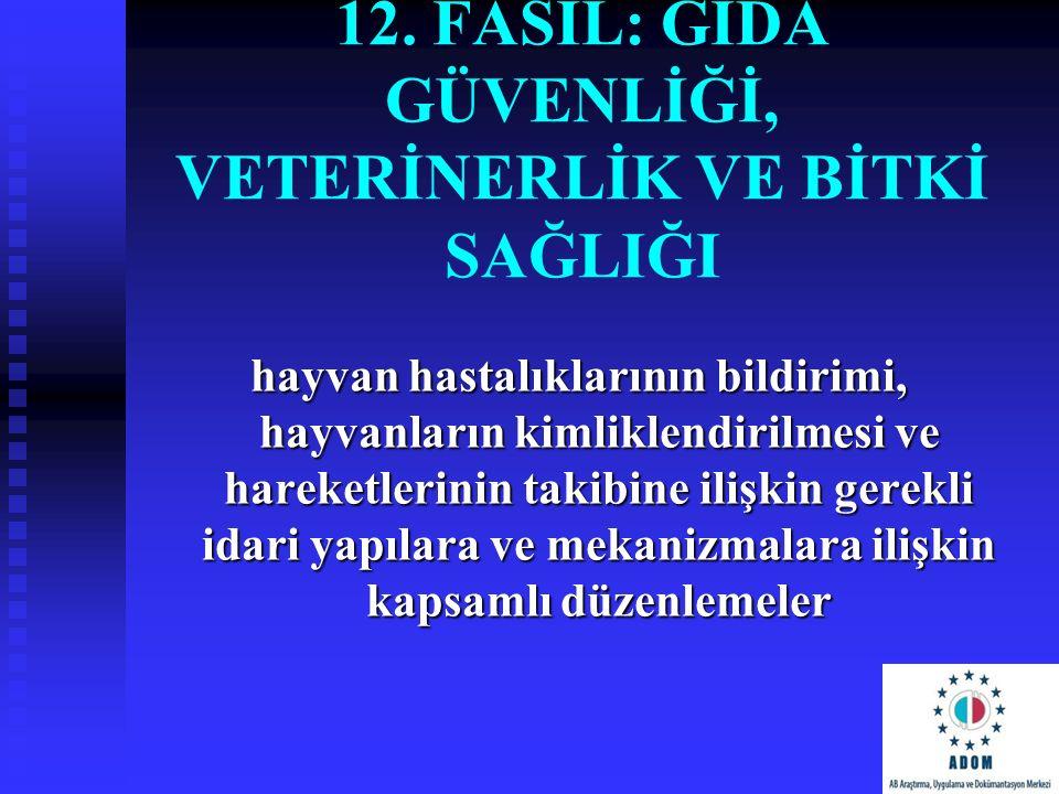 12. FASIL: GIDA GÜVENLİĞİ, VETERİNERLİK VE BİTKİ SAĞLIĞI hayvan hastalıklarının bildirimi, hayvanların kimliklendirilmesi ve hareketlerinin takibine i