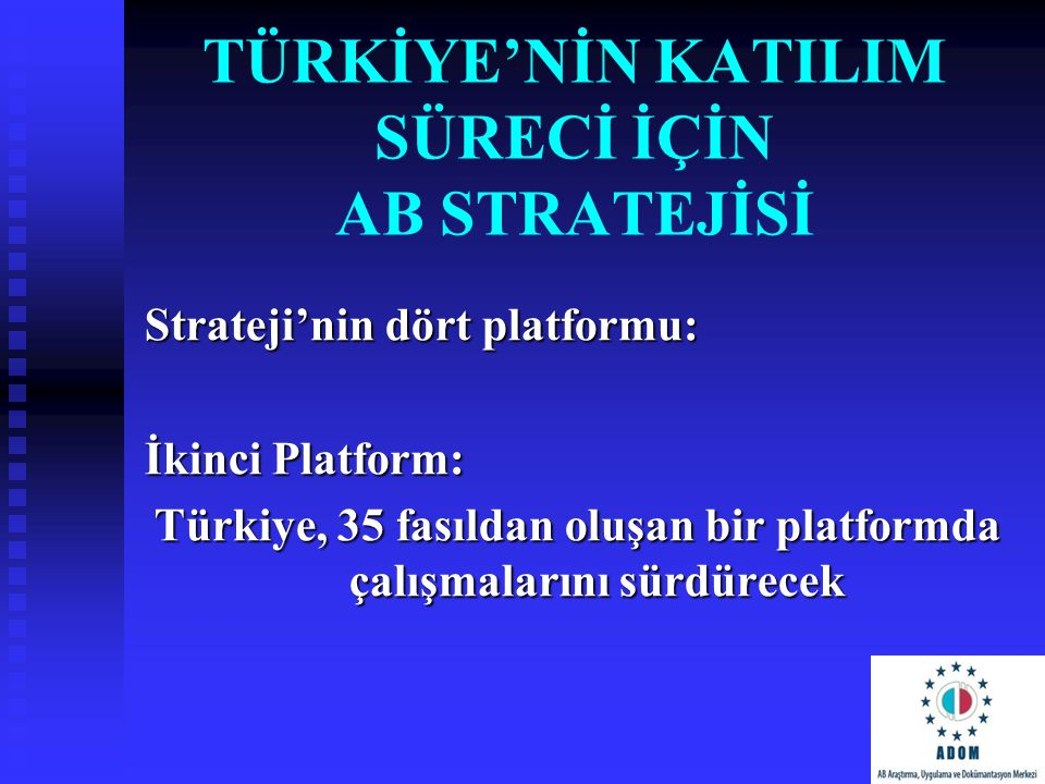 TÜRKİYE'NİN KATILIM SÜRECİ İÇİN AB STRATEJİSİ Strateji'nin dört platformu: İkinci Platform: Türkiye, 35 fasıldan oluşan bir platformda çalışmalarını s
