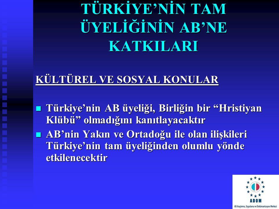 """TÜRKİYE'NİN TAM ÜYELİĞİNİN AB'NE KATKILARI KÜLTÜREL VE SOSYAL KONULAR Türkiye'nin AB üyeliği, Birliğin bir """"Hristiyan Klübü"""" olmadığını kanıtlayacaktı"""