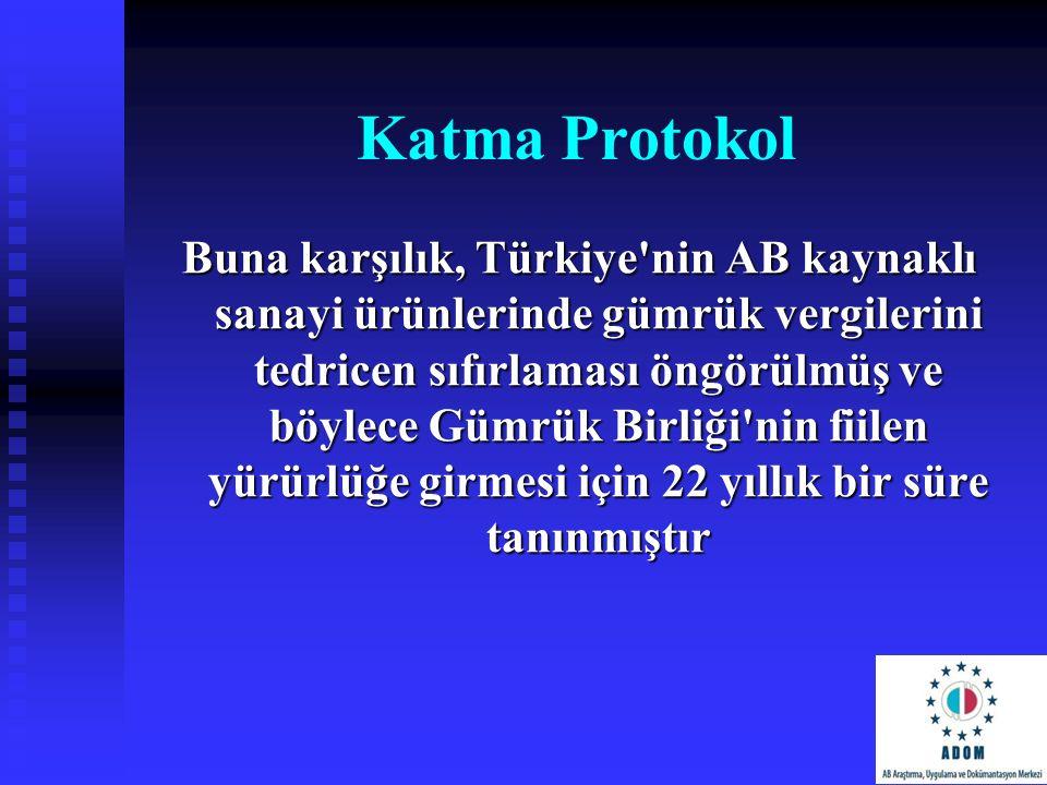 Katma Protokol Buna karşılık, Türkiye'nin AB kaynaklı sanayi ürünlerinde gümrük vergilerini tedricen sıfırlaması öngörülmüş ve böylece Gümrük Birliği'