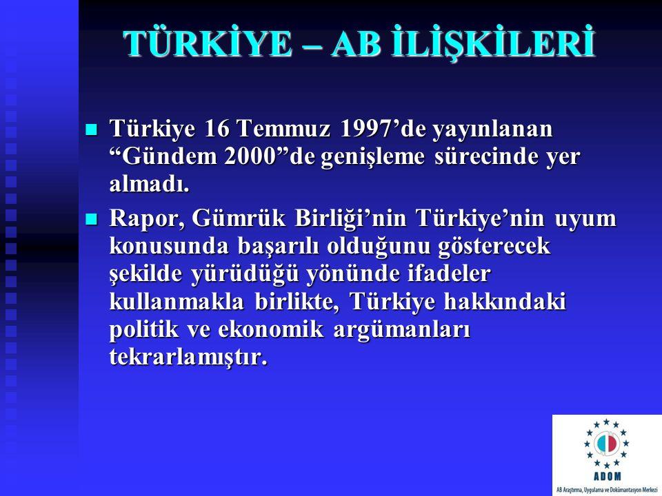 """TÜRKİYE – AB İLİŞKİLERİ Türkiye 16 Temmuz 1997'de yayınlanan """"Gündem 2000""""de genişleme sürecinde yer almadı. Türkiye 16 Temmuz 1997'de yayınlanan """"Gün"""