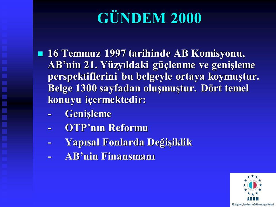 GÜNDEM 2000 16 Temmuz 1997 tarihinde AB Komisyonu, AB'nin 21. Yüzyıldaki güçlenme ve genişleme perspektiflerini bu belgeyle ortaya koymuştur. Belge 13
