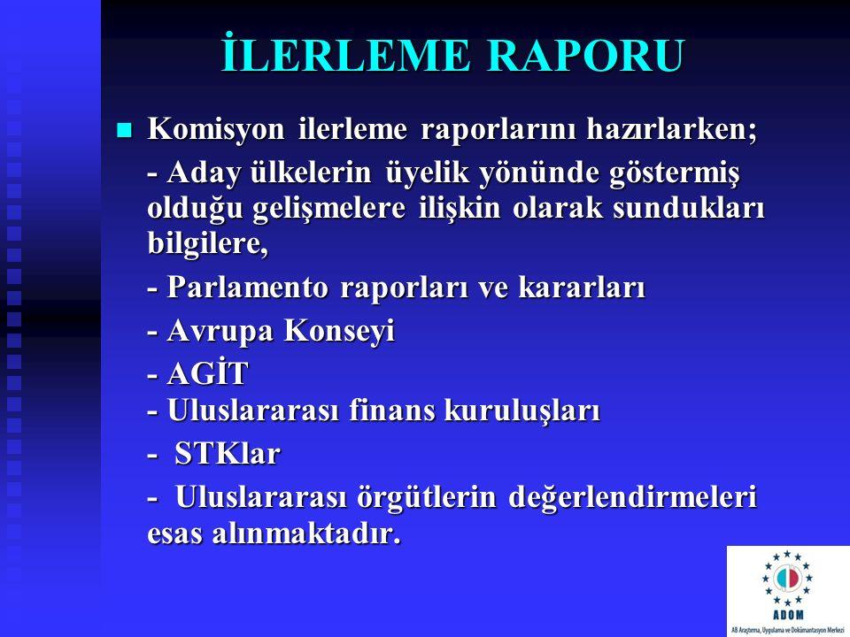 İLERLEME RAPORU Komisyon ilerleme raporlarını hazırlarken; Komisyon ilerleme raporlarını hazırlarken; - Aday ülkelerin üyelik yönünde göstermiş olduğu