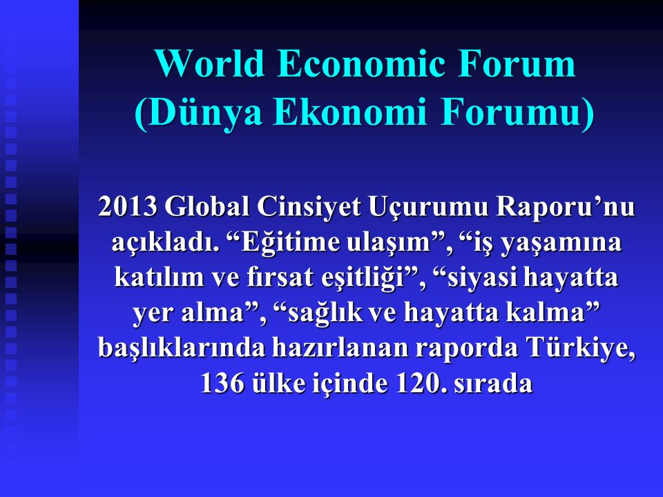 """World Economic Forum (Dünya Ekonomi Forumu) 2013 Global Cinsiyet Uçurumu Raporu'nu açıkladı. """"Eğitime ulaşım"""", """"iş yaşamına katılım ve fırsat eşitliği"""