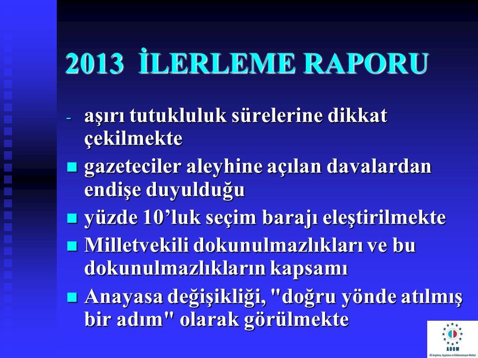 2013 İLERLEME RAPORU - aşırı tutukluluk sürelerine dikkat çekilmekte gazeteciler aleyhine açılan davalardan endişe duyulduğu gazeteciler aleyhine açıl