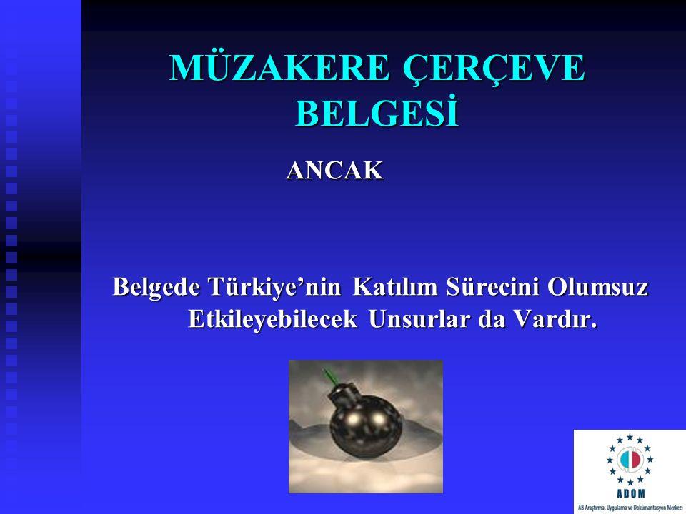 MÜZAKERE ÇERÇEVE BELGESİ ANCAK ANCAK Belgede Türkiye'nin Katılım Sürecini Olumsuz Etkileyebilecek Unsurlar da Vardır.